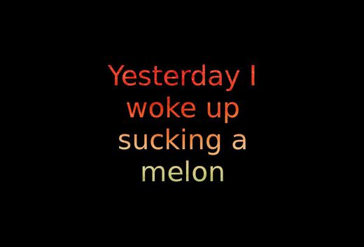 Yesterday I Woke Up Sucking A Melon
