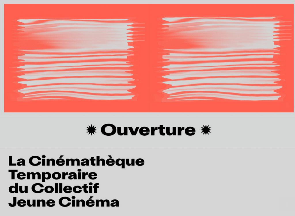 * Ouverture* La Cinémathèque Temporaire du Collectif Juene Cinéma