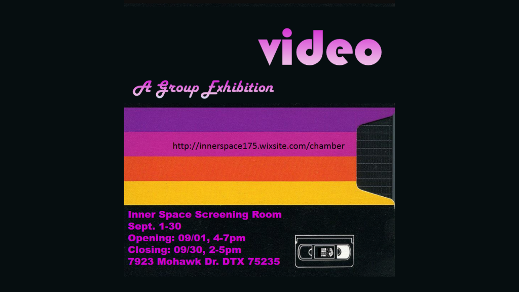 leyla rodriguez, Video: A Group Exhibition  the  Inner Space: a chamber gallery / 1. September 16:00 - 19:00 CDT, Dallas/ USA