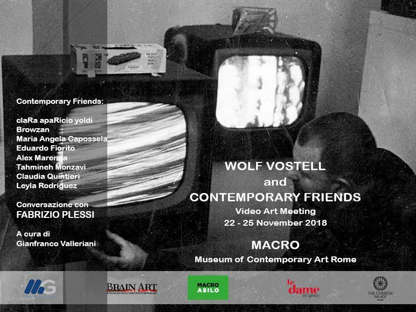WOLF VOSTELL AND CONTEMPORARY FRIENDS  Video Art Meeting  Curated by Gianfranco Valleriani  22 – 25 November 2018  MACRO Museum of Contemporary Art of  Rome, Rome/ ITALY